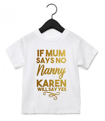 If Mum Says No Nanny ANY NAME Say Yes Toddler Kids T Shirt Top Grandchild AS31
