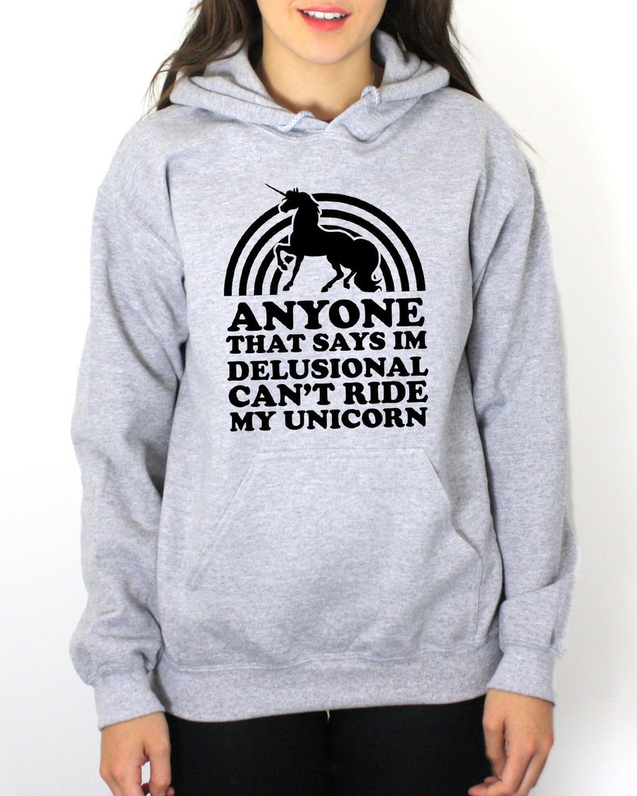 ANYONE THAT SAYS IM DELUSIONAL CANT RIDE MY UNICORN HOODIE HOODY MEN WOMEN KIDS
