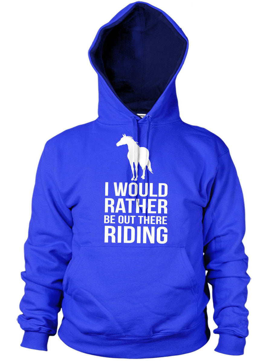 I WOULD RATHER BE OUT THERE RIDING HOODIE HORSE PONY FUNNY SLOGAN TOP KIDS WOMEN