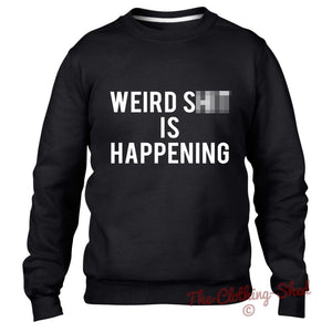 Weird Sh*t is Happening Sweater Sweatshirt Jumper Baggy Women Men Dope Hipster