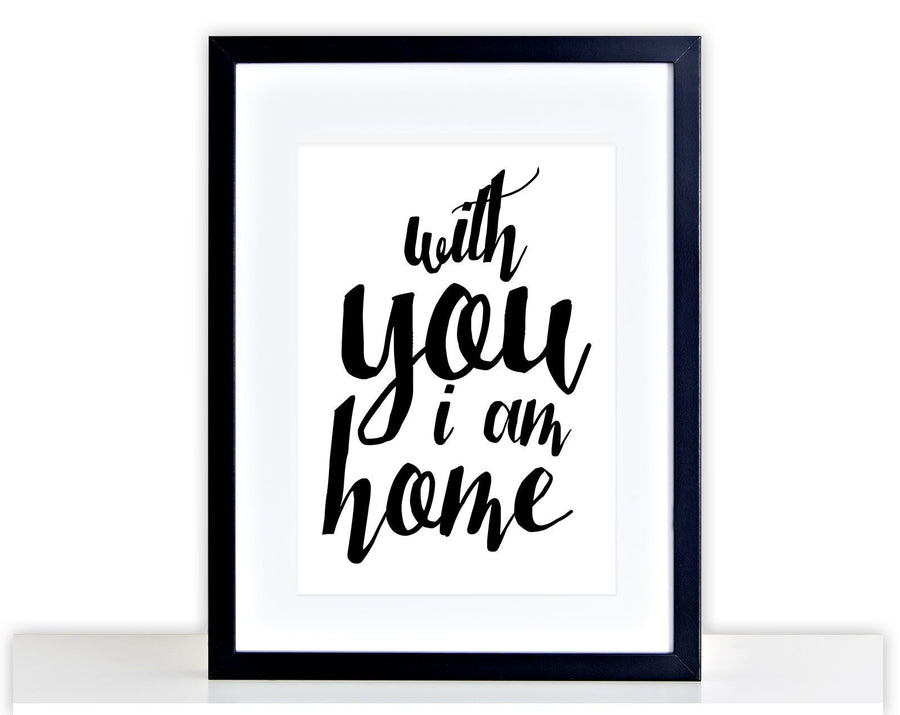 With You Im Home Bedroom Picture Poster Framed Mounted Love Family Gift 215