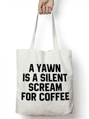 A Yawn Is A Silent Scream For Coffee Bag Shopper Hot Drink Caffeine Girls STP166