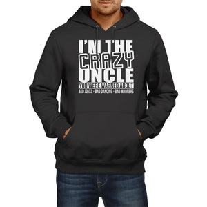 Im The Crazy Uncle Funny HOODIE Birthay present Party Fathers Day Gift Hoody Top