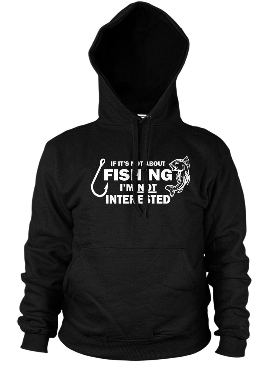 IF ITS NOT FISHING IM NOT INTERESTED HOODIE PRESENT MEN IDEA FISHER JUMPER GIFT