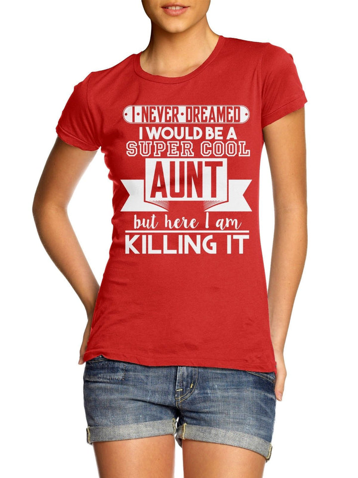Super Cool Aunt T Shirt Top Womens Gift Present Birthday Dreamt Girls Killing It