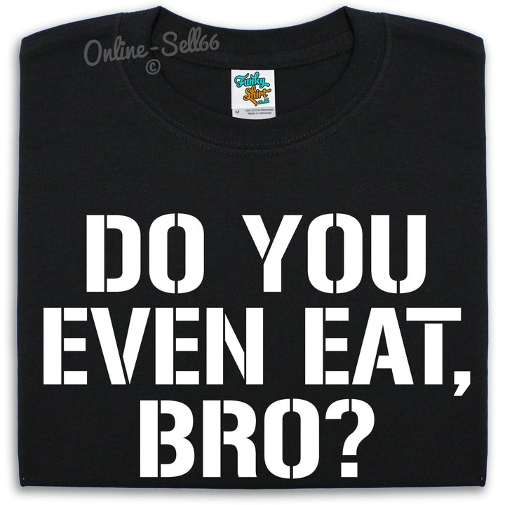 Do You Even Eat Bro? Gym Weights Mens Womens Kids Lifting Food Workout Funny, Main Colour Black