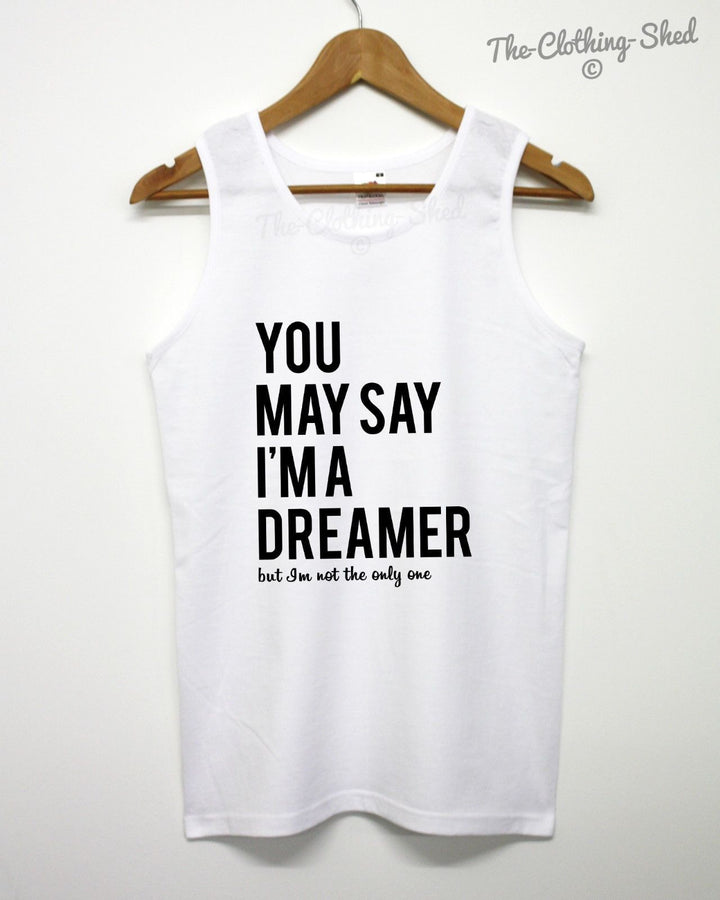 You May Say Im A Dreamer But I'm Not The Only One Vest Singlet Top Men Women