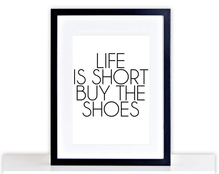 Life is Short Buy The Shoes Poster Funny Print Dressing Framed Mounted Gift 244