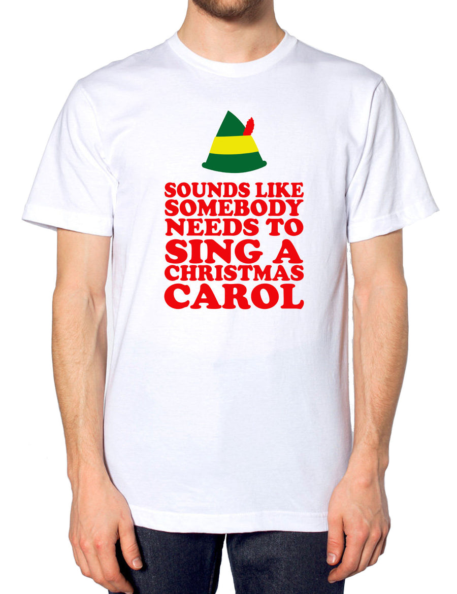 SOUNDS LIKE SOMEBODY NEEDS TO SING A CHRISTMAS CAROL T SHIRT MENS WOMENS KIDS J2