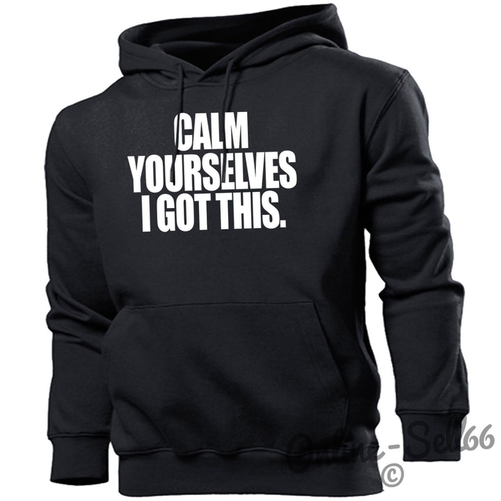 Calm Yourselves I Got This Mens Funny HOODIE Slogan Gift Novelty Hoody Geek, Main Colour Black