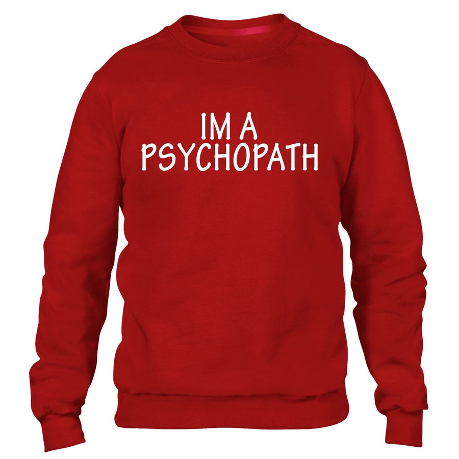 Im a Psychopath Funny Sweatshirt Quote Mens Womens Sweater Top Kids