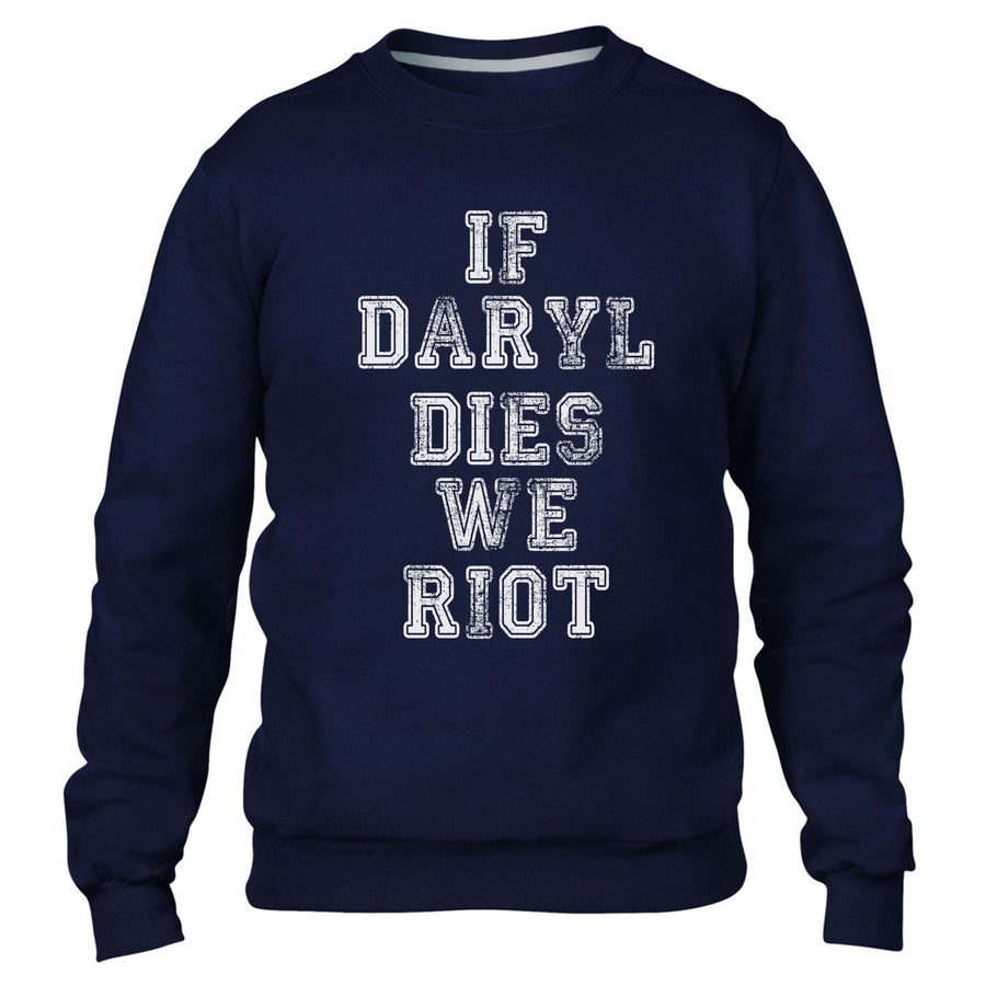 If Daryl Dies We Riot Funny Mens Dead Sweatshirt Walking Sweater Womens Top