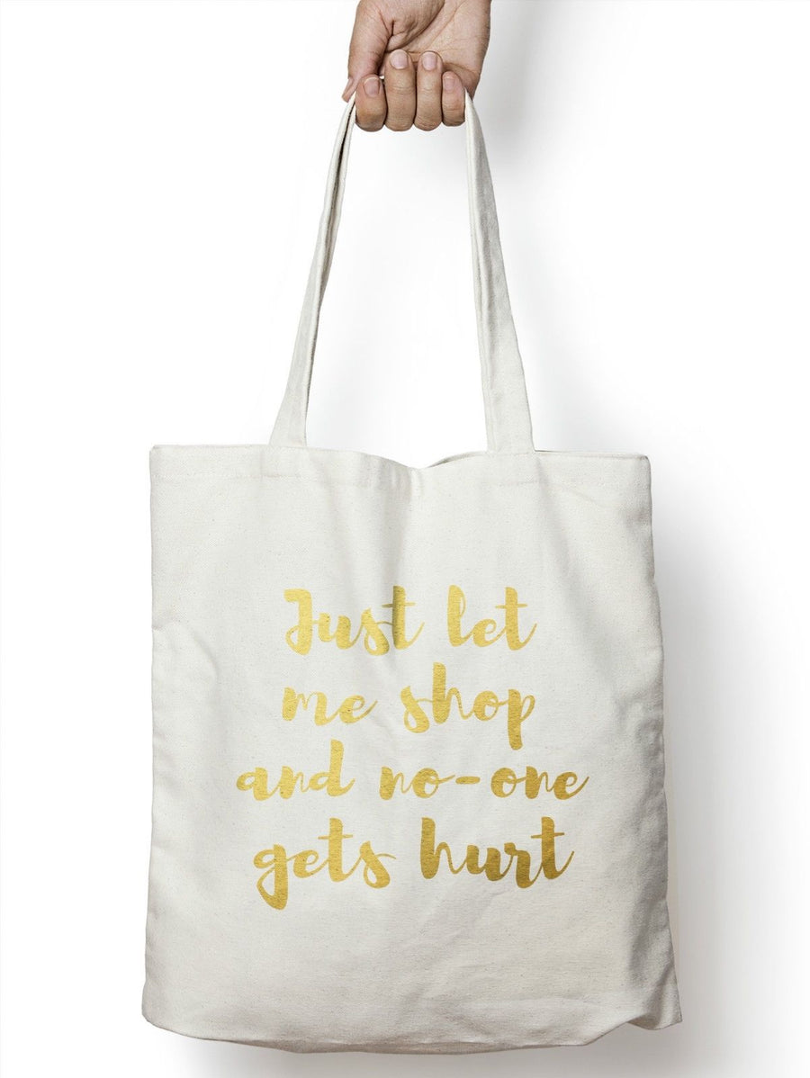 Just Let Me Shop and No-One Gets Hurt Tote Bag Shopping Reuse Girls Present M07
