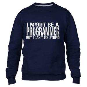 I MIGHT BE A PROGRAMMER BUT I CANT FIX STUPID SWEATER JUMPER COMPUTER MEN WOMEN
