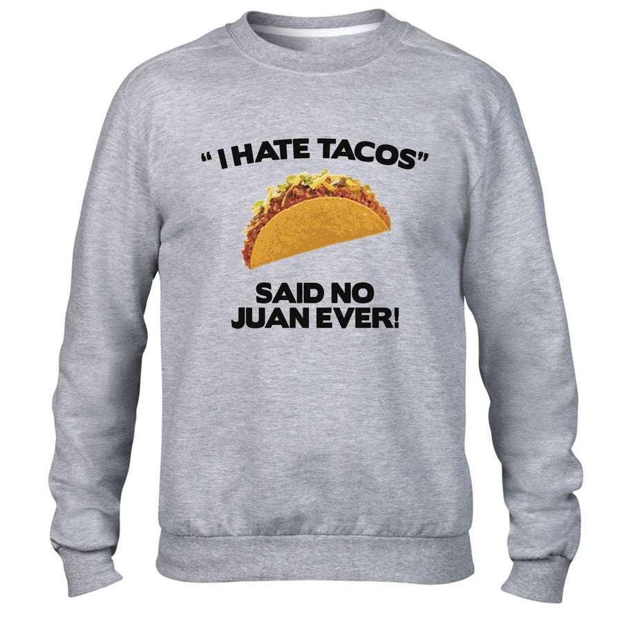 I Hate Tacos said Juan ever Moustache Tequila Funny Sweatshirt Sweater Jumper