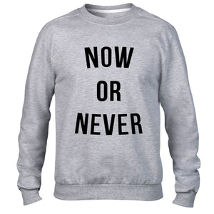 Now or Never Mens Fashion Sweatshirt Top Swag Dope Man Sweater Kids Womens