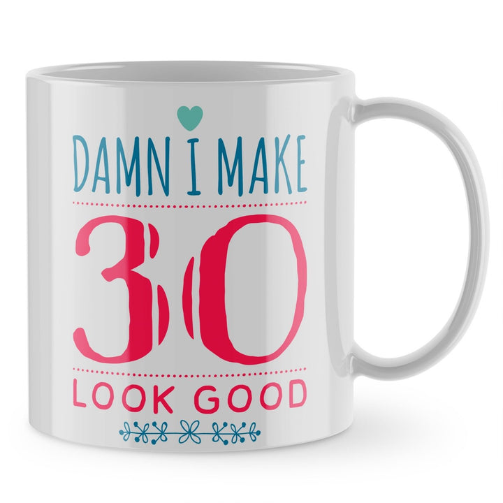 30th Birthday Mug - Damn Make Thirty Look Good 30 Funny Gift Mug Cup Mother 830