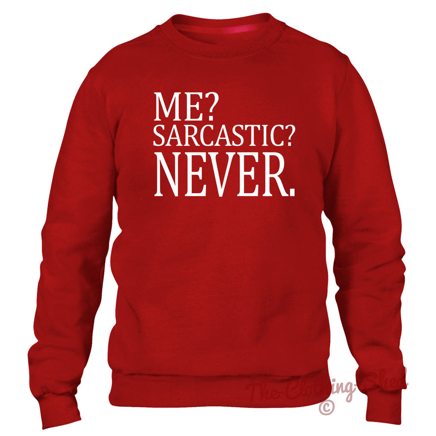 ME SARCASTIC NEVER SWEATER MENS WOMENS KIDS FUNNY COOL SARCASM JOKE DOPE HIPSTER