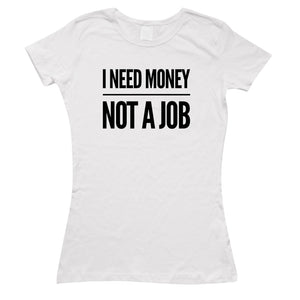 I Need Money Not A Job T Shirt Top Funny Joke Gift Lazy Gold Digger EM187
