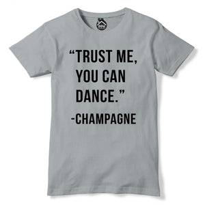 Trust Me You Can Dance Champagne Tshirt Drunk Drink Womens Prosecco t shirt PP60