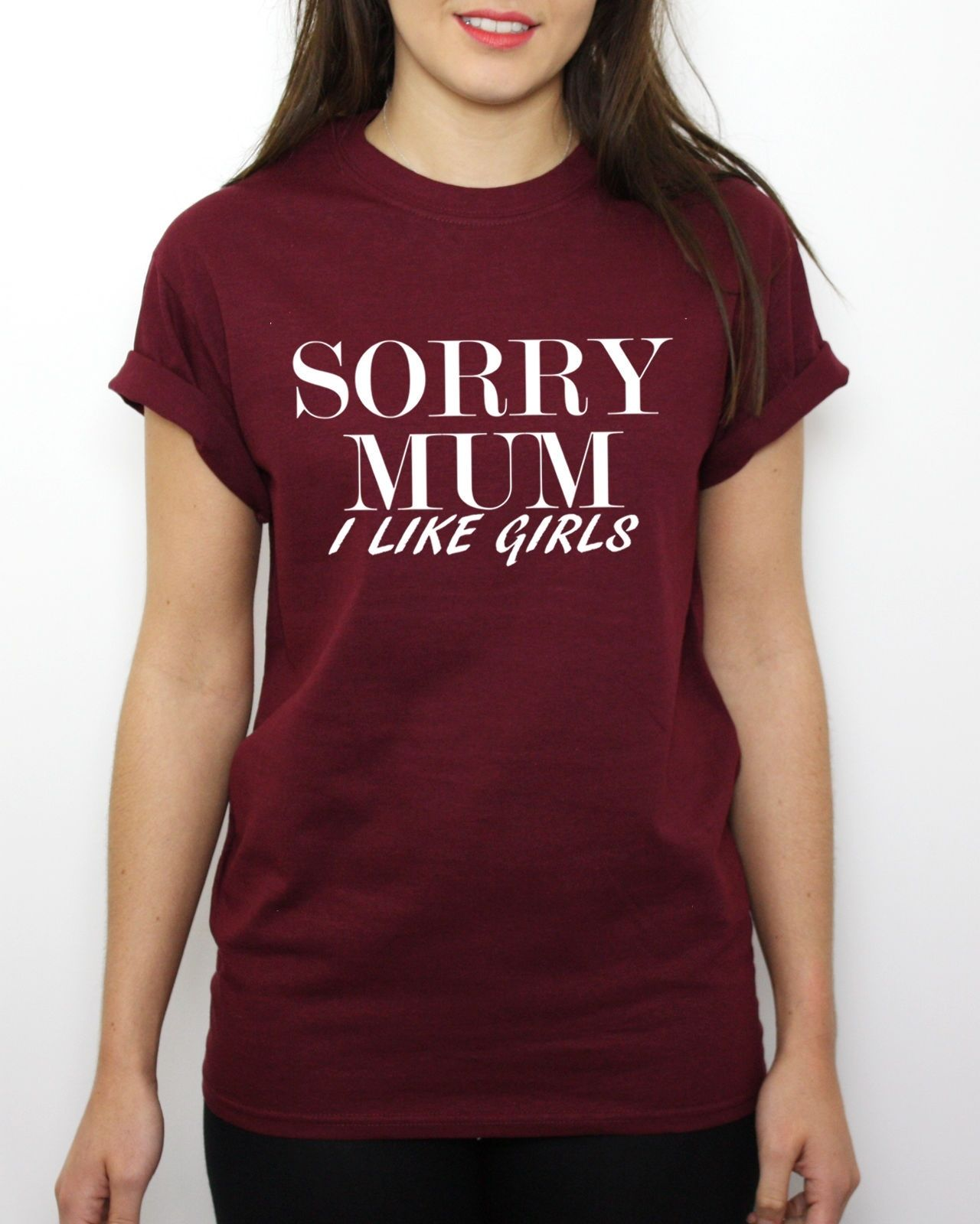 ef1fe816d Sorry Mum I Like Girls T Shirt Funny Homo Sexual Gay Lesbian Bi Tumblr  Pride, Main Colour Maroon