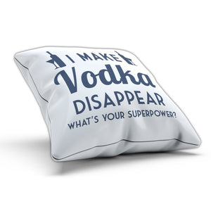 I Make Vodka Disappear Cushion Pillow Funny Drinking Shot Party Girl Present
