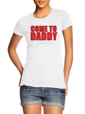 Come To Daddy WOMENS LADIES GIRLS T Shirt Jenner Funny Top Kylie Fashion M58