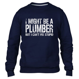 I MIGHT BE A PLUMBER BUT I CANT FIX STUPID SWEATER JUMPER FUNNY WORK GIFT IDEA