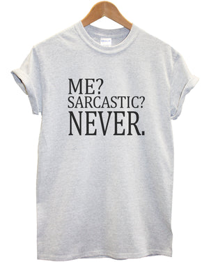 ME SARCASTIC NEVER TSHIRT MENS WOMENS KIDS FUNNY TOP FRESH TEE SWAG
