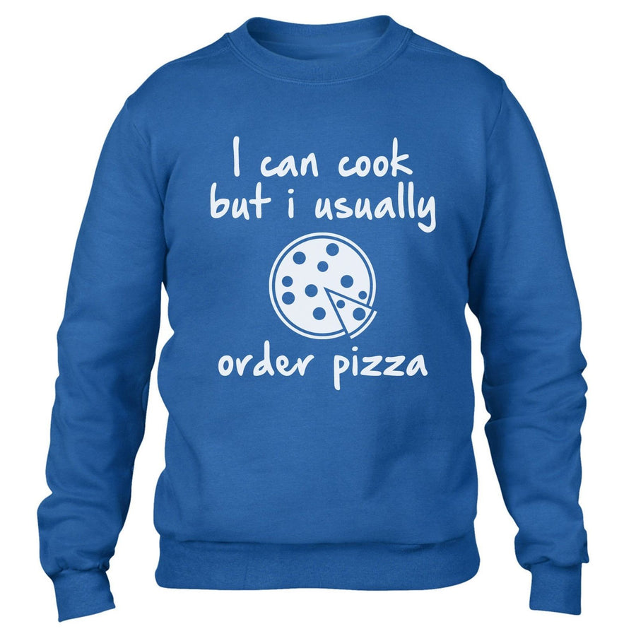I can Cook But Usually Order Pizza Funny Sweater Hipster Mens Sweatshirt Womens