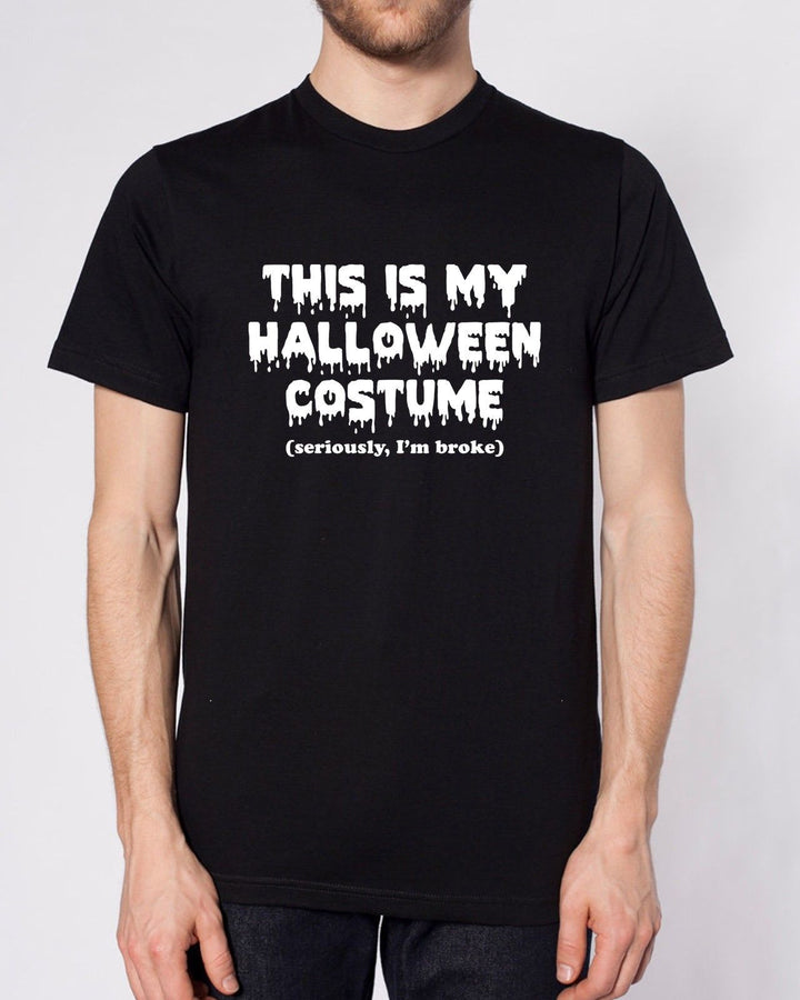 This Is My Halloween Costume Seriously I'm Broke T Shirt Funny Men Women Kid Top, Main Colour Black