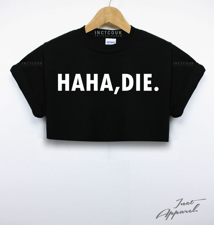 Haha, Die. Crop Top T Shirt Funny Joke Tumblr Meme Girls School College Hipster