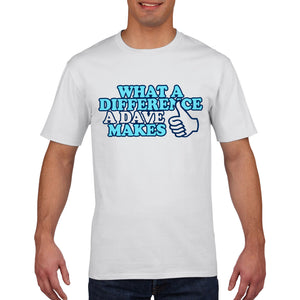What a difference a DAVE Funny Mens T Shirt - Fathers Day Tshirt Top Tee 754