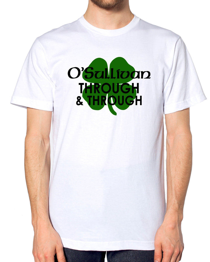 O'Sullivan Through & Through T Shirt Irish St Patrick's Day Family Joke EM205