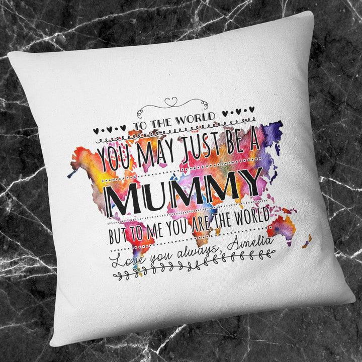 To The World Your A Mummy Your My World Custom Cushion Pillow Mother's Day EM226