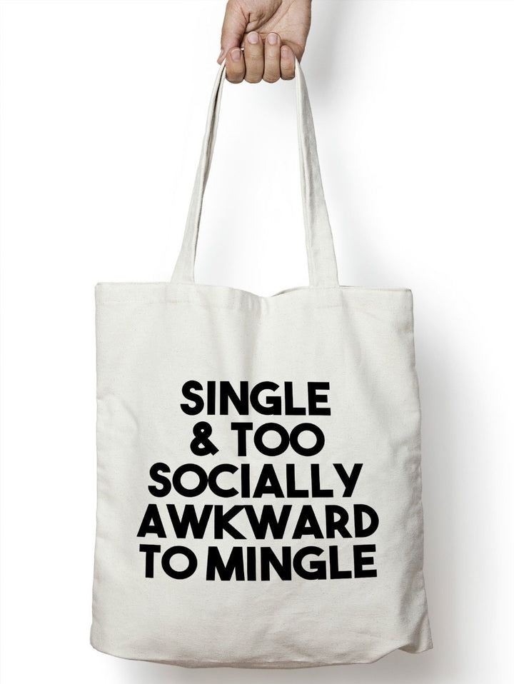 Single And Too Socially Awkward To Mingle Shopper Bag Tote Bag Present  STP150