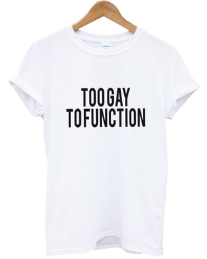 Too Gay To Function T Shirt Pride Top Mean Quote Rights Men Women Girls UK, Main Colour White