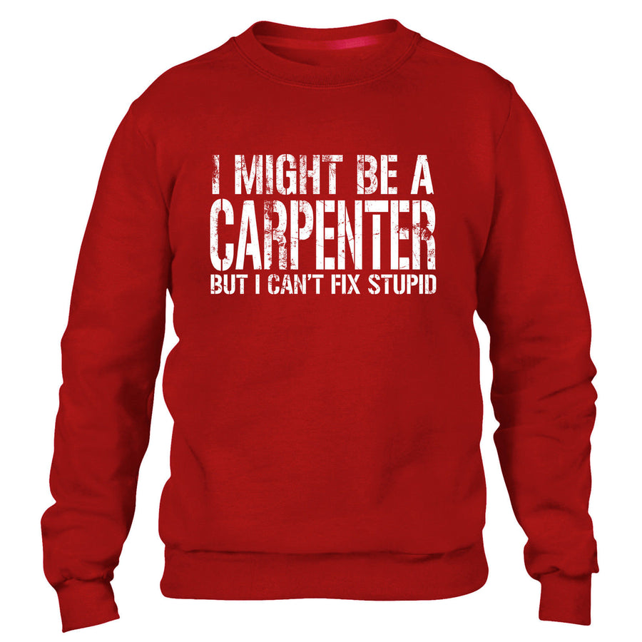 I MIGHT BE A CARPENTER BUT I CANT FIX STUPID SWEATER JUMPER CHIPPY GIFT IDEA MEN