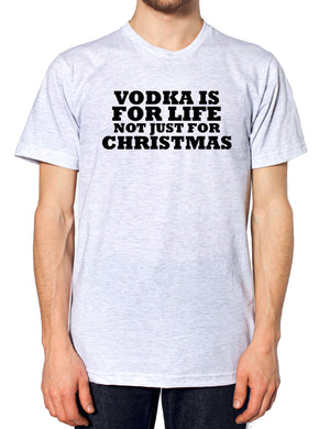 Vodka Is For Life Not Just For Christmas T Sirt Funny Bother Sister Family Joke , Main Colour Ash