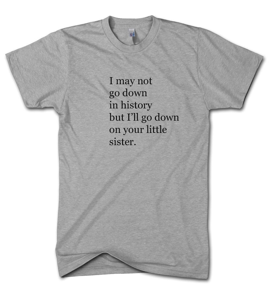 I May Not Go Down In History T-Shirt Funny Joke Present Brother-In-Law Sister