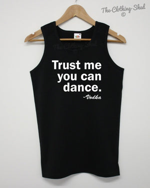 Trust Me You Can Dance- Vodka Vest Holiday Lads Funny Joke Present Men Women Top