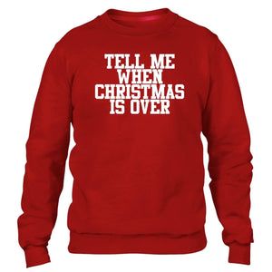 Tell Me When Christmas Is Over Sweater Jumper Scrooge Present Grumpy Festive