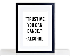Trust Me You Can Dance Alcohol Poster Print Typography Home Picture Frame PP58