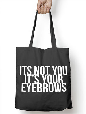 It's Not You It's Your Eyebrows Tote Bag Beauty Girl Fashion Shopping Blog M56
