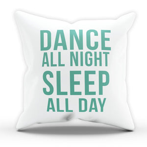 Dance All Night Sleep All Day Pillow Cushion Girls Present Gift Novelty Love M64