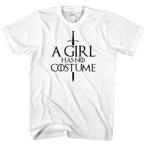 A Girl Has No Costume T-Shirt Halloween Fancy Dress Arya Stark Game Cosplay L121