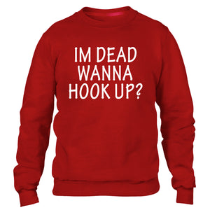 Im Dead Wanna Hook Up Funny Mens Sweater Horror Story Sweatshirt Scare Me Womens