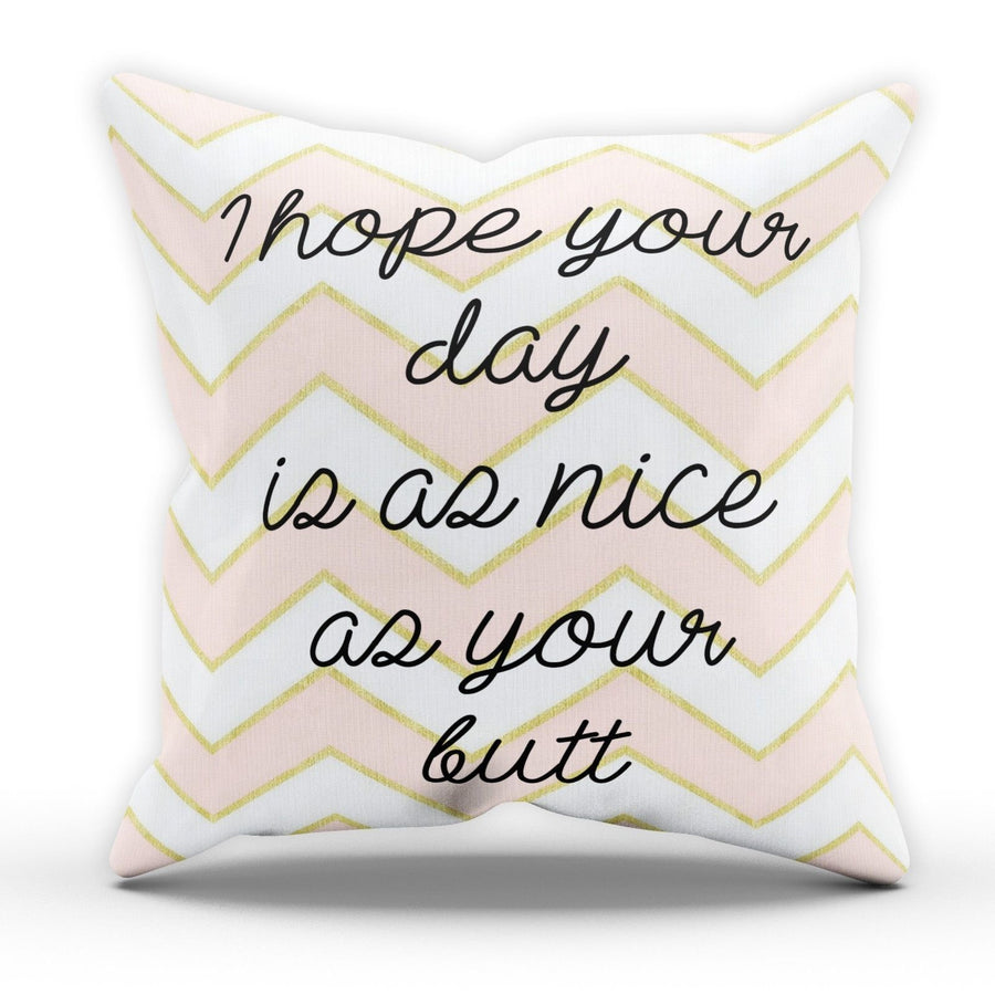 I Hope Your Day Is As Nice As Your Ass Cushion Pillow Squat Girls Motivation