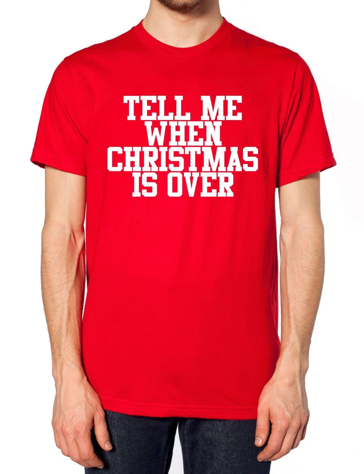 Tell Me When Christmas Is Over T Shirt Scrooge Cheer Joke Funny Novelty Hate , Main Colour Red