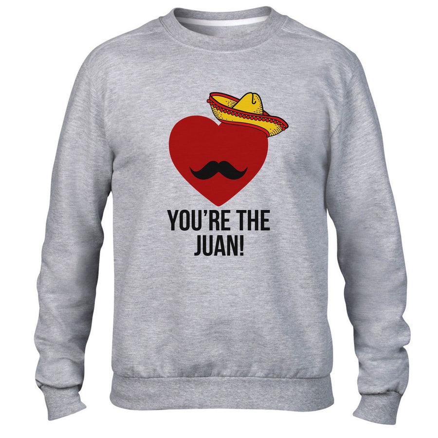 You're the Juan Funny Valentines Sweatshirt Mexican Moustache Sombrero Tequila